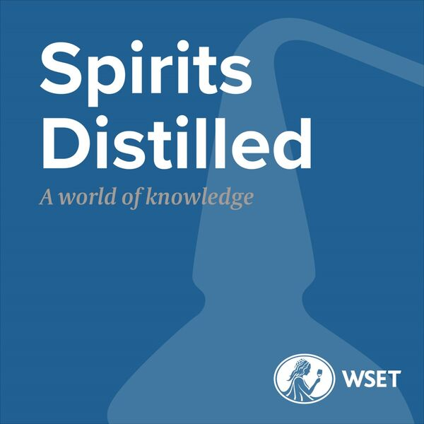 Spirits Distilled presented by Wine & Spirit Education Trust (WSET) Podcast Artwork Image