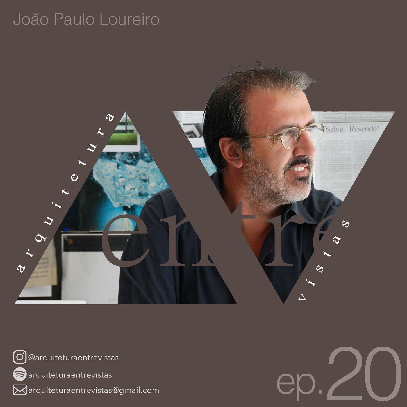 EP.20 João Paulo Loureiro, Arquitetura Entre Vistas