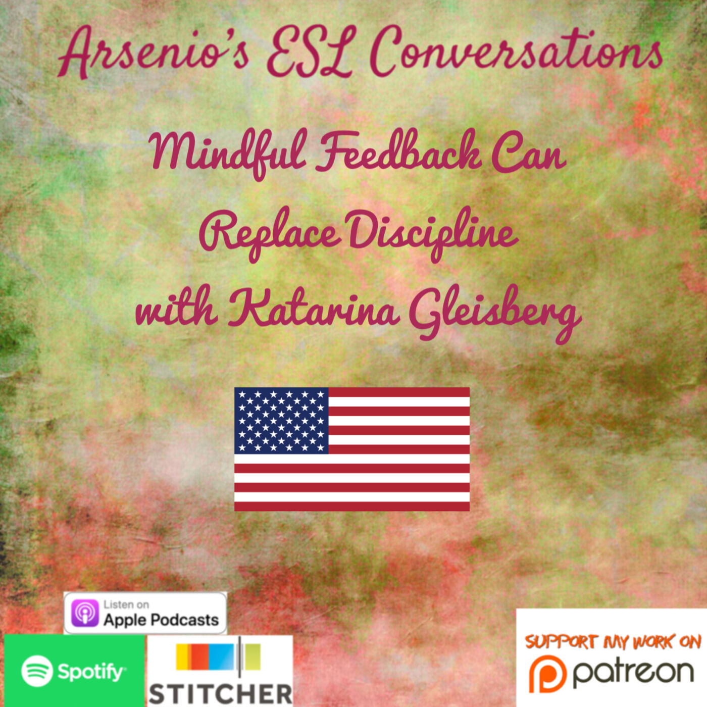 Arsenio's ESL Podcast: Mindful Feedback can Replace Discipline with Katarina Gleisberg