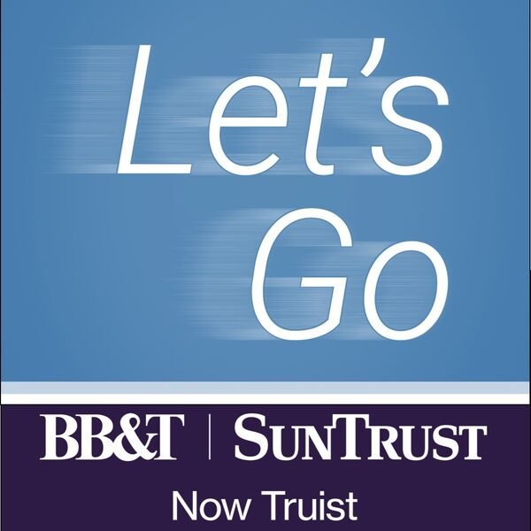 BB&T and SunTrust, Now Truist - Let's Go Podcast Podcast Artwork Image