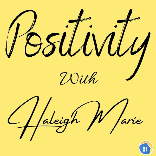 Positivity with Haleigh Marie Podcast Artwork Image