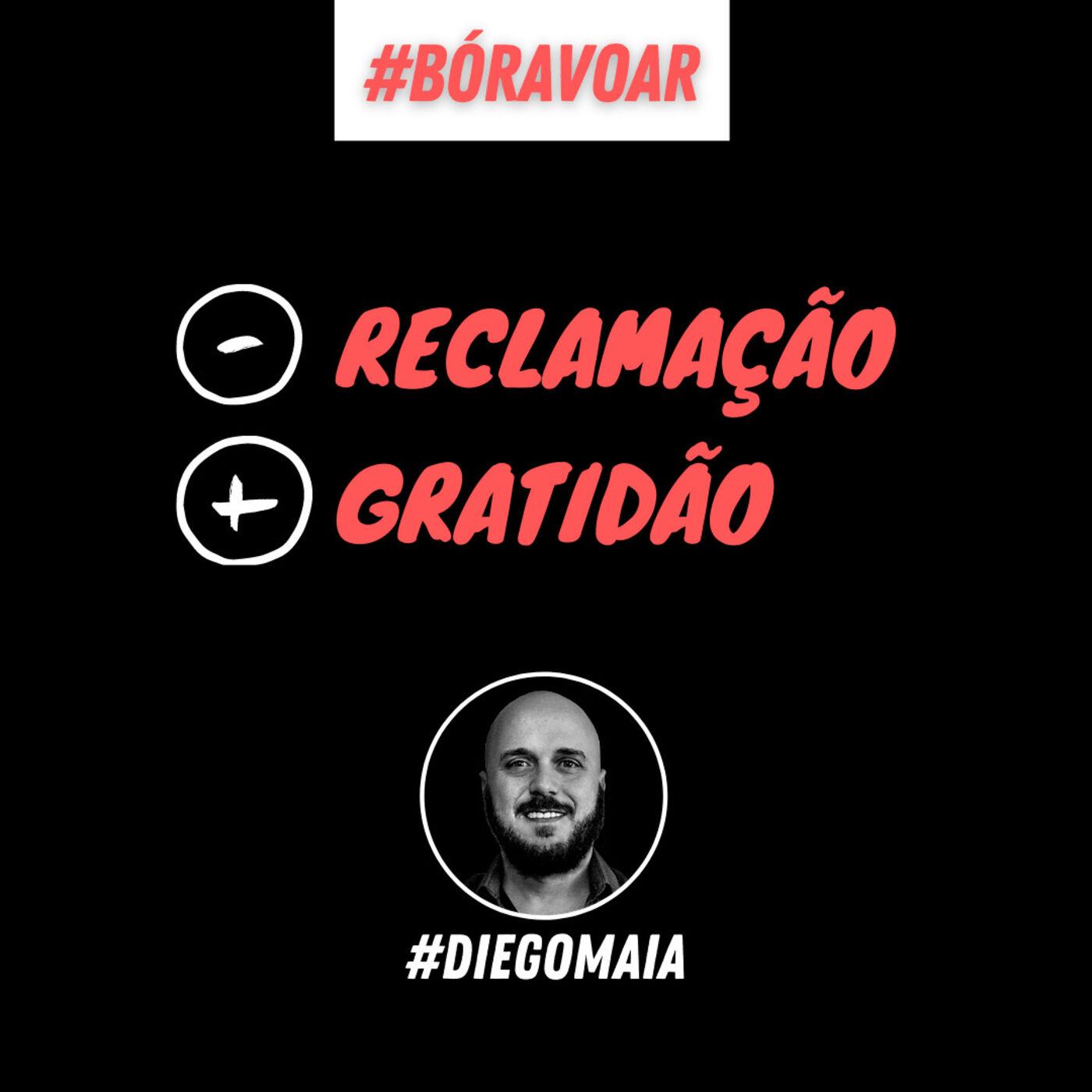 Menos reclamação, mais gratidão | Diego Maia | BóraVoar | Motivação