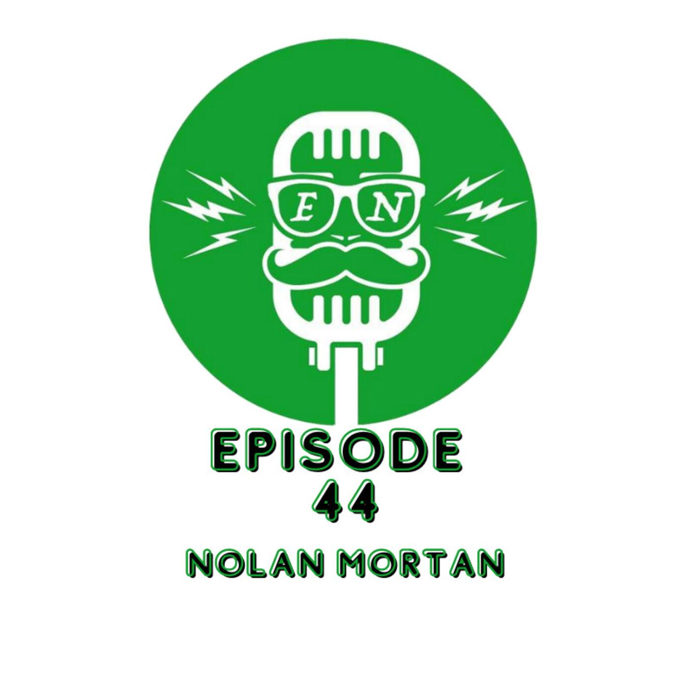 EveryNothing Podcast E 44 - Nolan Mortan