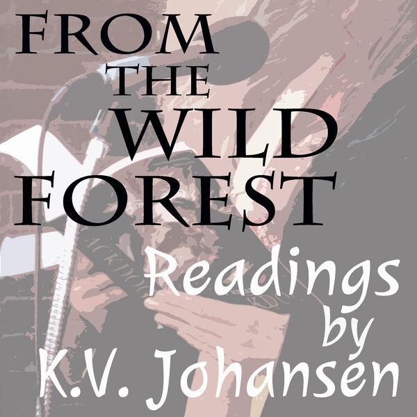From the Wild Forest: Readings by K.V. Johansen Podcast Artwork Image