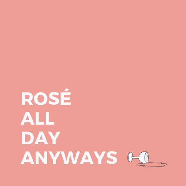 Rosé All Day Anyways Podcast Artwork Image