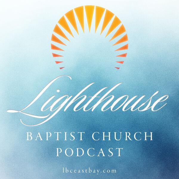Lighthouse Baptist Church Podcast Podcast Artwork Image