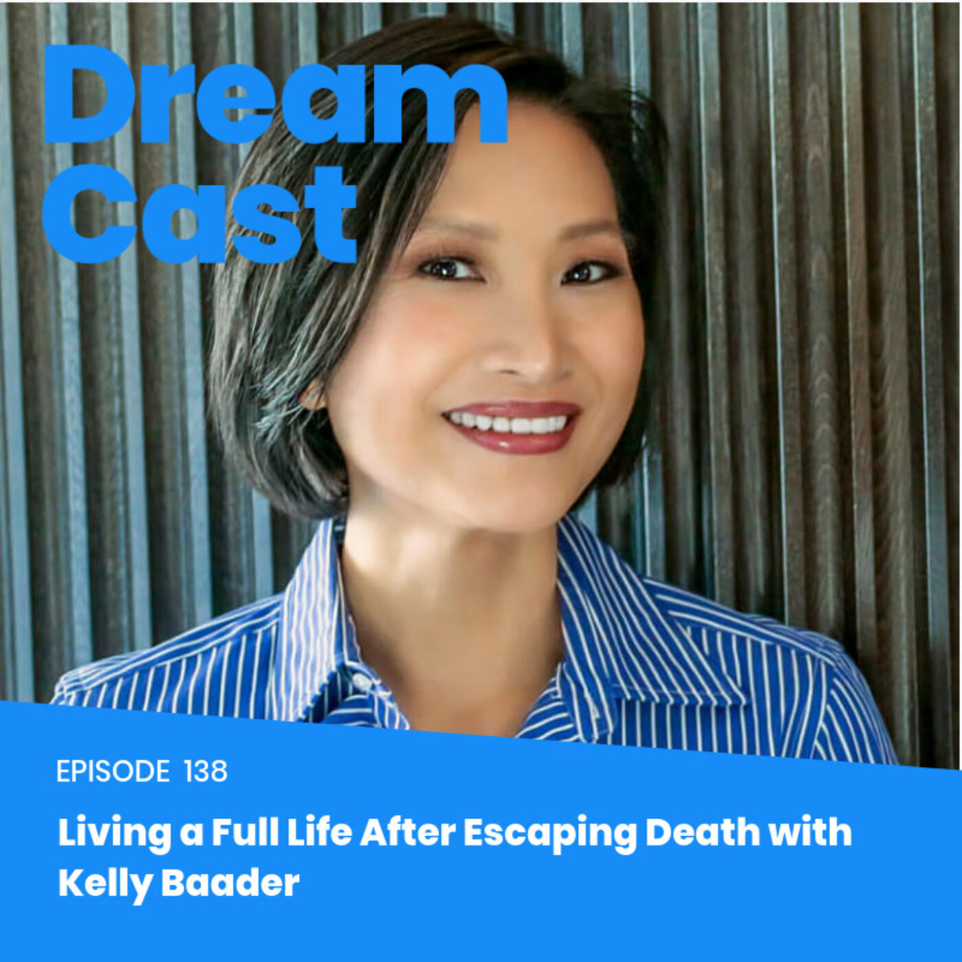 Episode 140 – Living a Full Life After Escaping Death with Kelly Baader