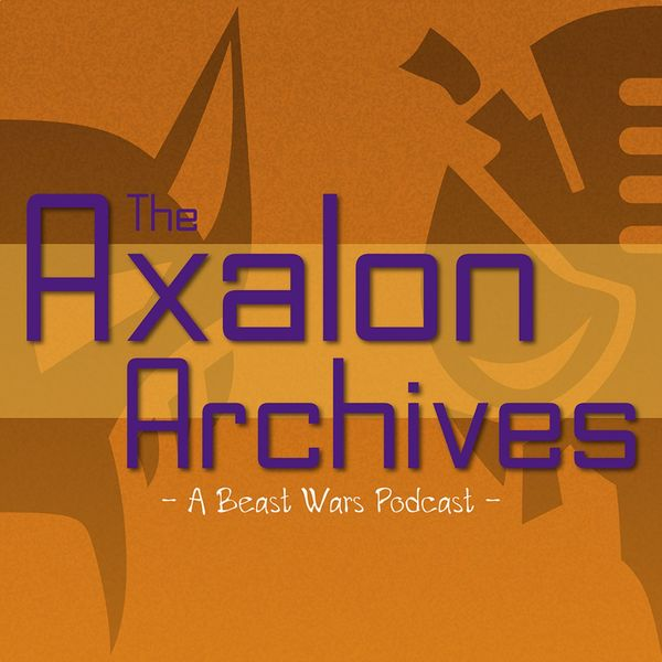 The Axalon Archives - A Beast Wars Podcast Podcast Artwork Image