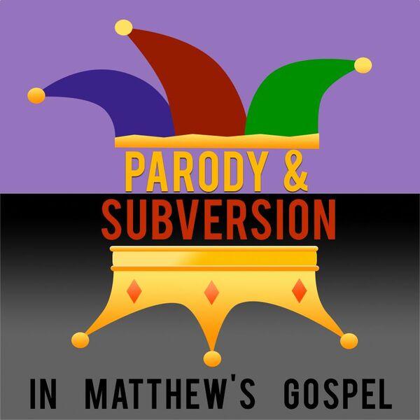 Bible Study: Parody and Subversion in Matthew's Gospel Podcast Artwork Image