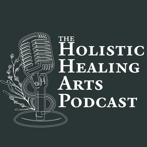 The Holistic Healing Arts Podcast Podcast Artwork Image