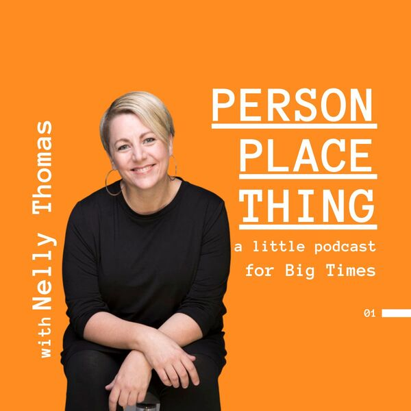 Person Place Thing, with Nelly Thomas Podcast Artwork Image
