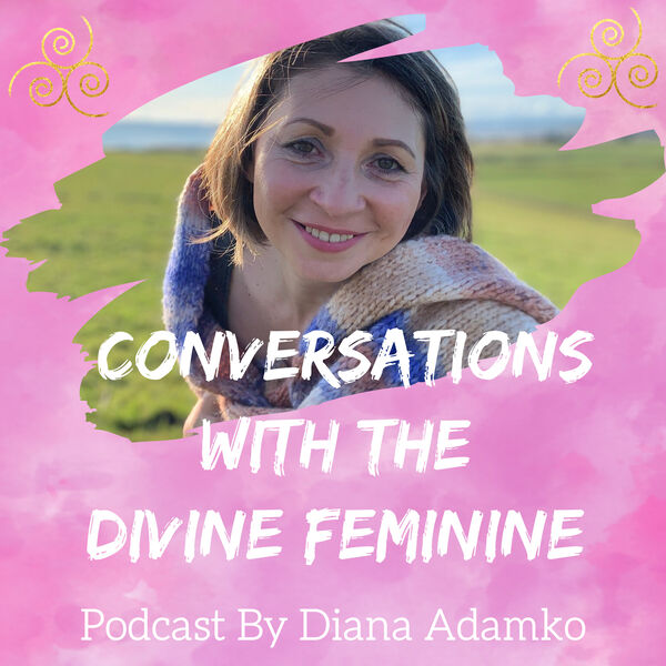 Conversations With The Divine Feminine - podcast by Diana Adamko Podcast Artwork Image
