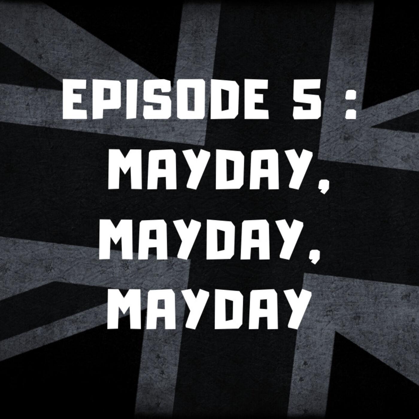 Episode 5 - Mayday, mayday, mayday