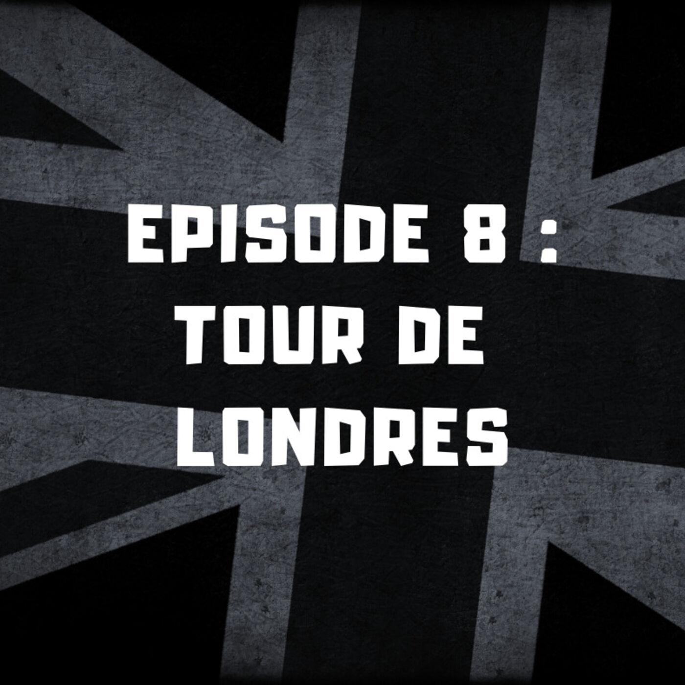 Episode 8 - Tour de Londres