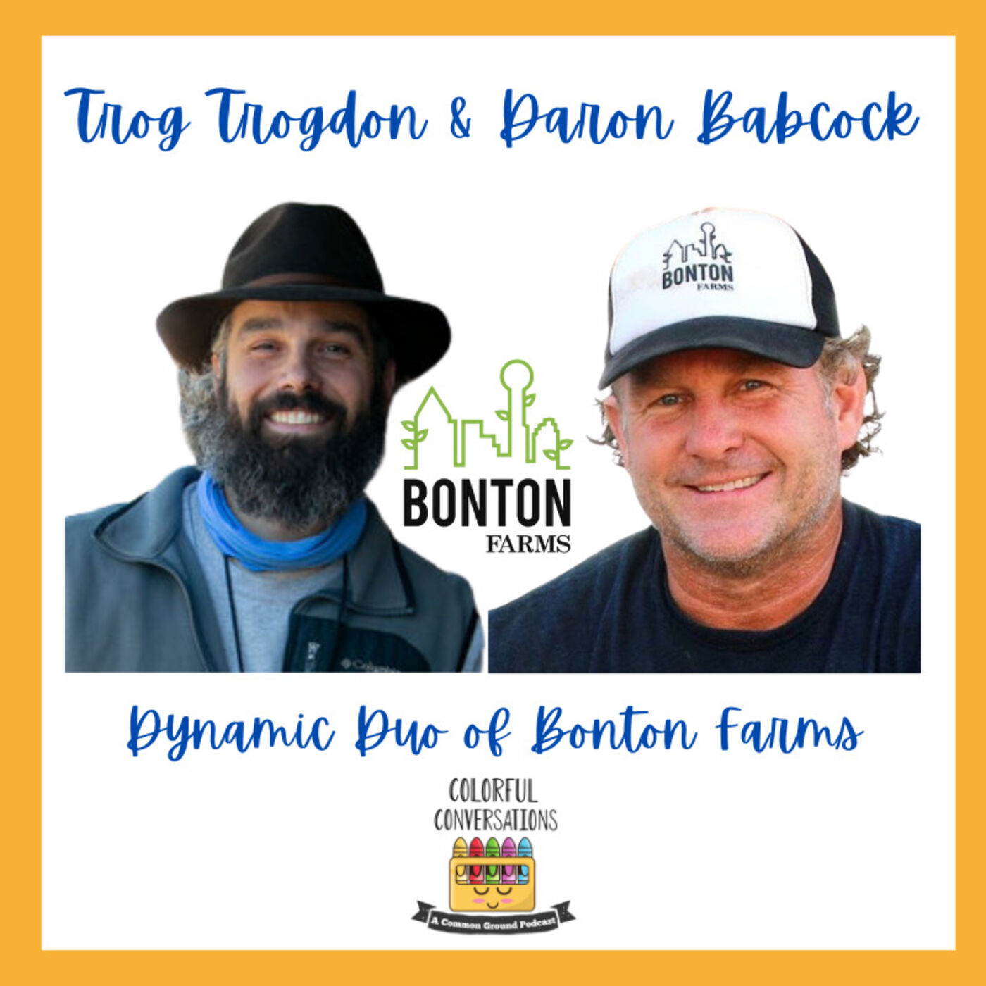 A Colorful Conversation with Daron Babcock and Trog Trogdon of Bonton Farms