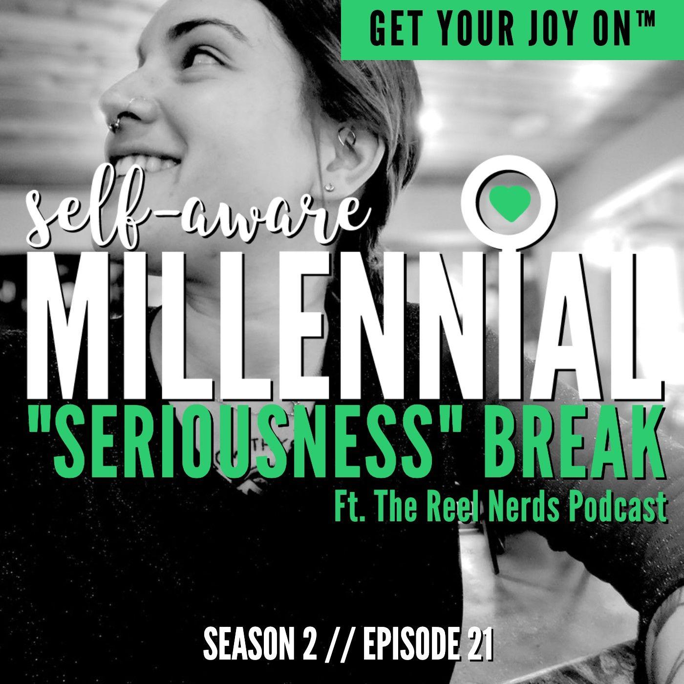 """S2:E21 // """"Seriousness"""" Break ft. The Reel Nerds Podcast"""