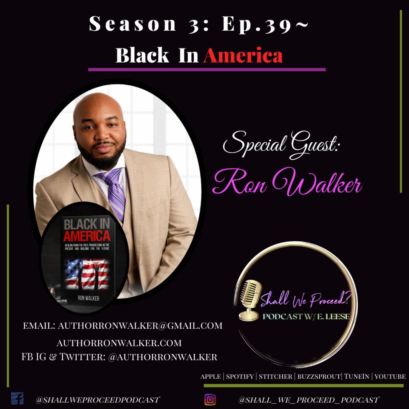 S3 Ep. 39~ Black In American w/Ron Walker