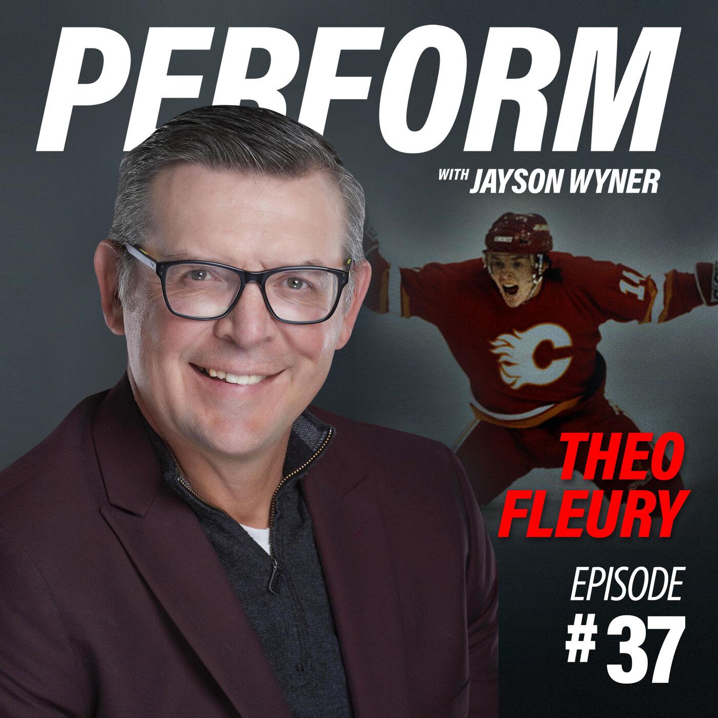 PERFORM Podcast E037 - Theo Fleury