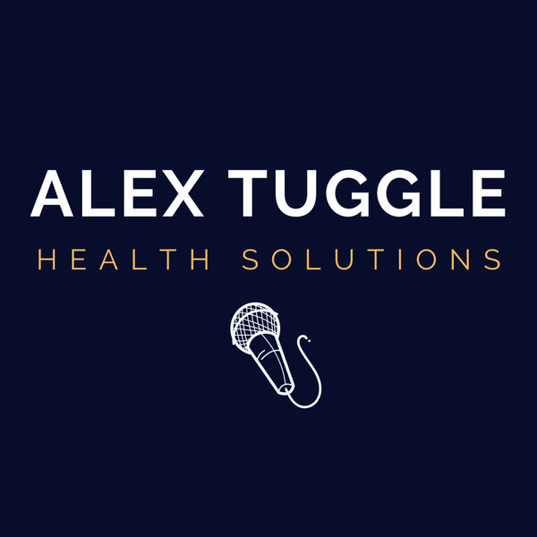 Alex Tuggle - Health Solutions Podcast Podcast Artwork Image