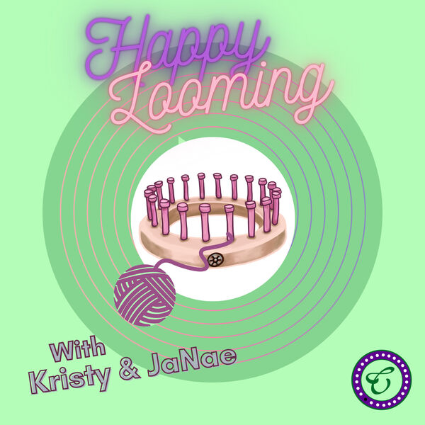 Happy Looming!  Podcast Artwork Image