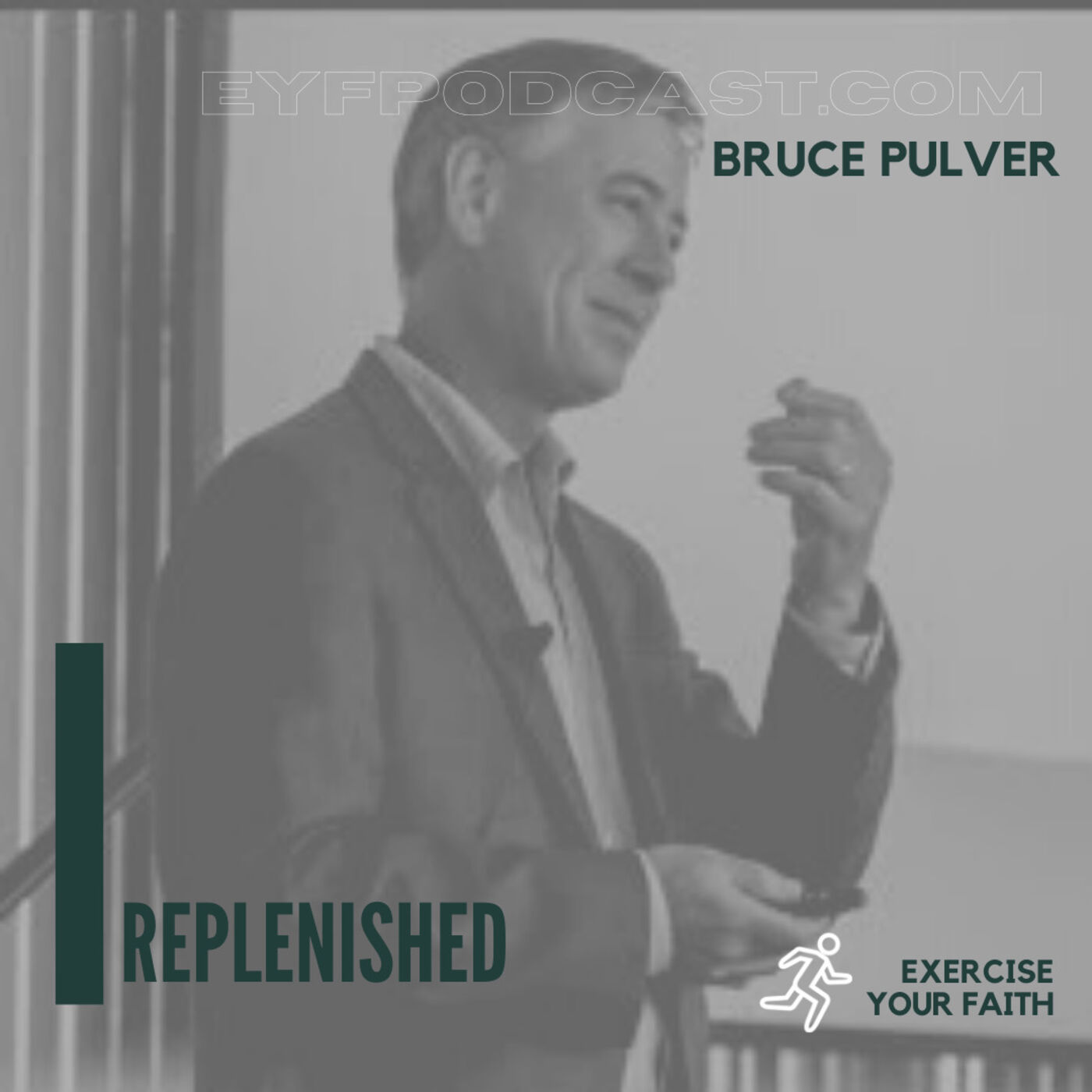EYFPodcast- Exercise Your Faith with Bruce Pulver today and get REPLENISHED!
