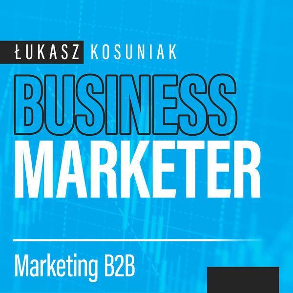 Business Marketer - marketing B2B od teorii do praktyki Podcast Artwork Image