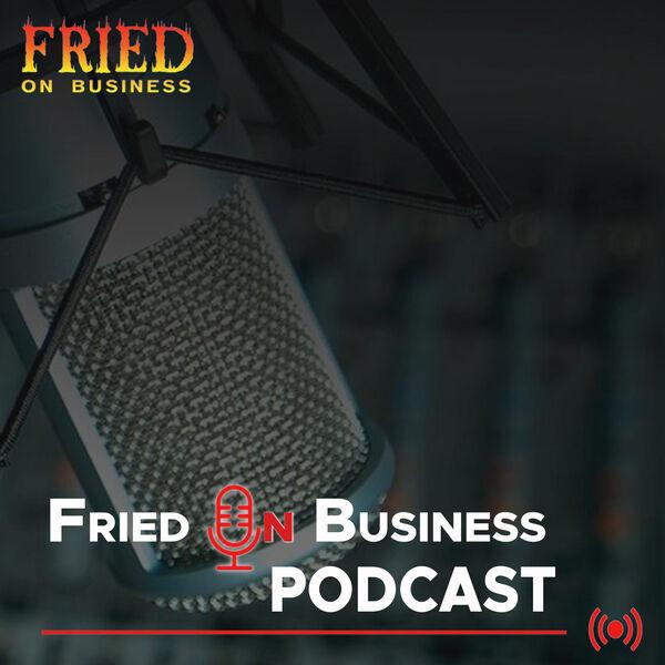 Fried on Business Podcast Artwork Image