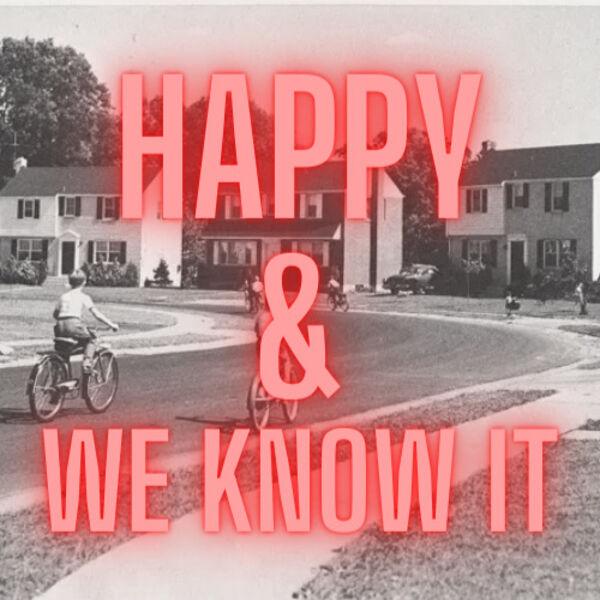 HAPPY & WE KNOW IT Podcast Artwork Image