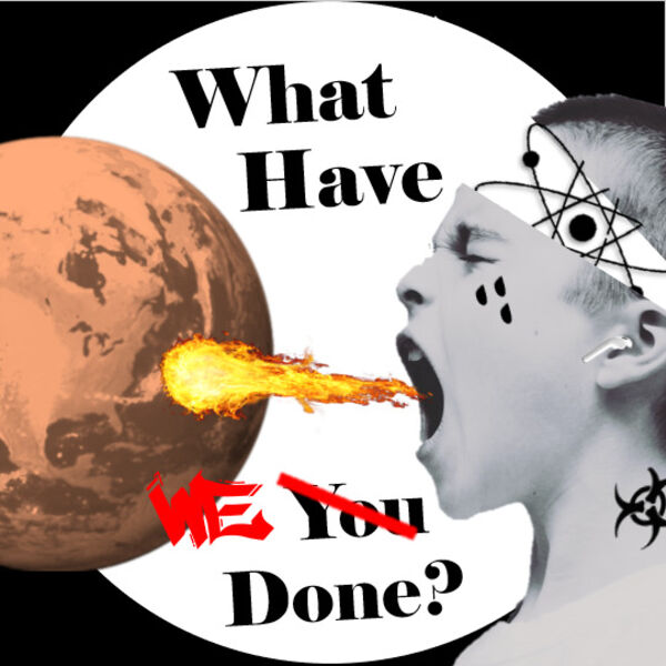 What Have We Done? Podcast Artwork Image