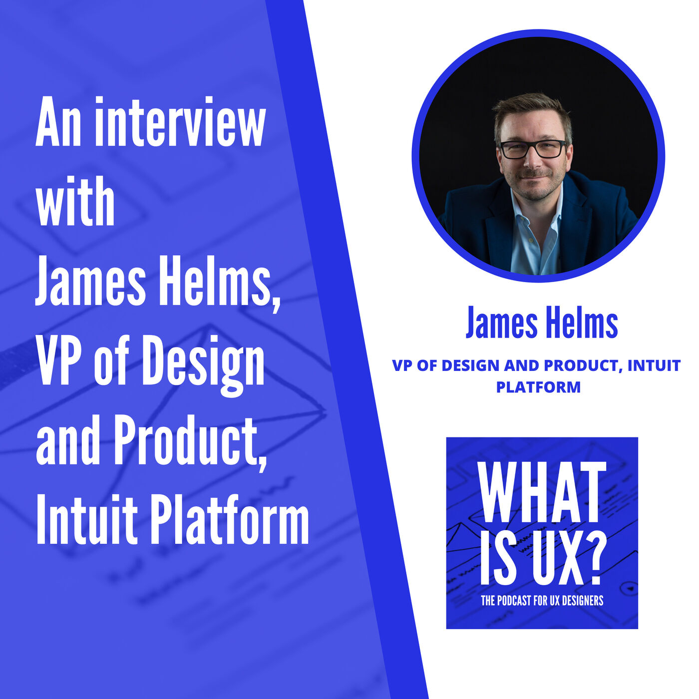 S2E3 An interview with James Helms, VP of Design and Product, Intuit Platform