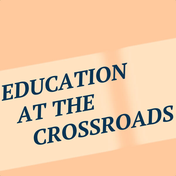 Education at the Crossroads Podcast Artwork Image