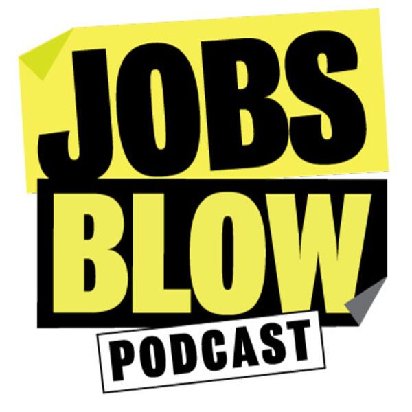 Jobs Blow Podcast Podcast Artwork Image