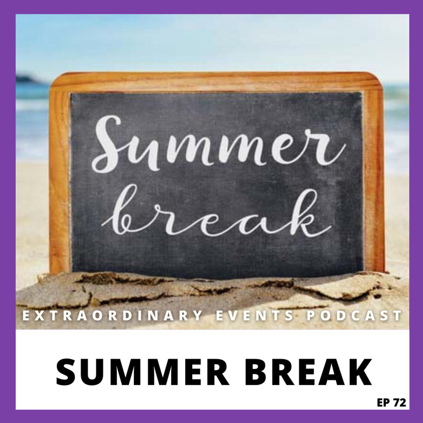 Ep 72: Summer Break