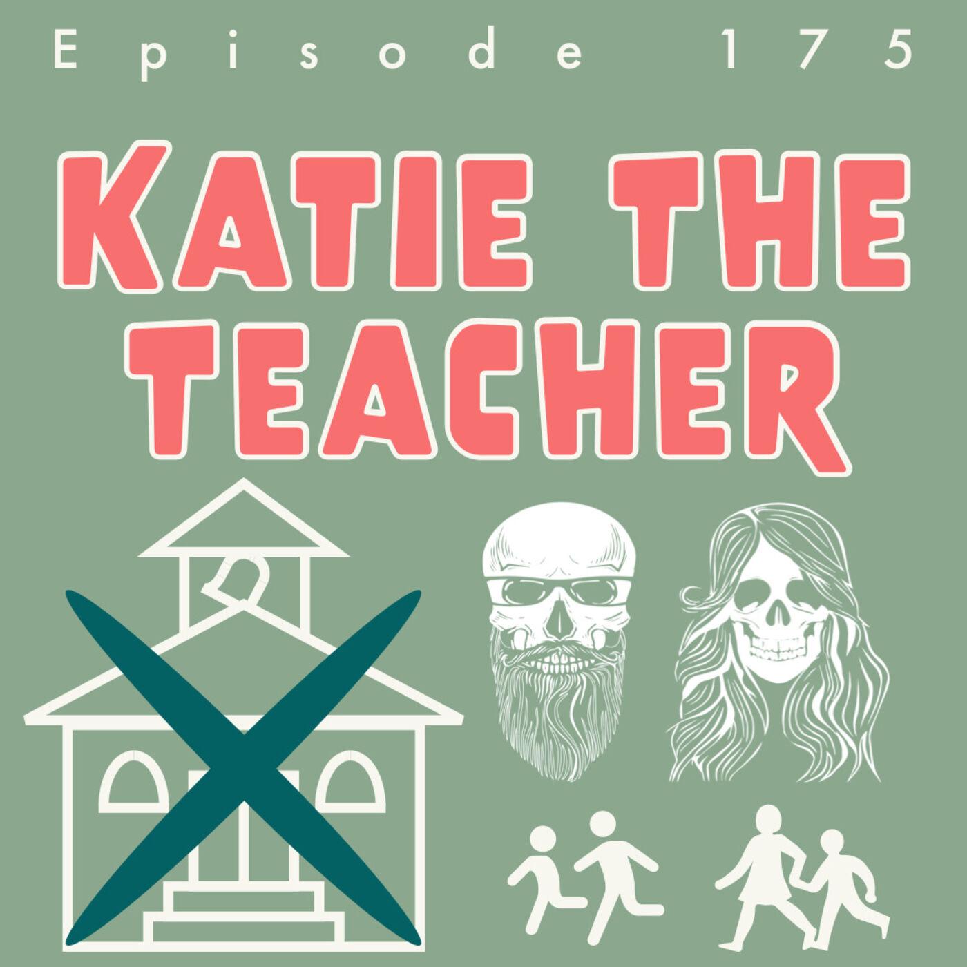 Episode 175: Katie The Teacher