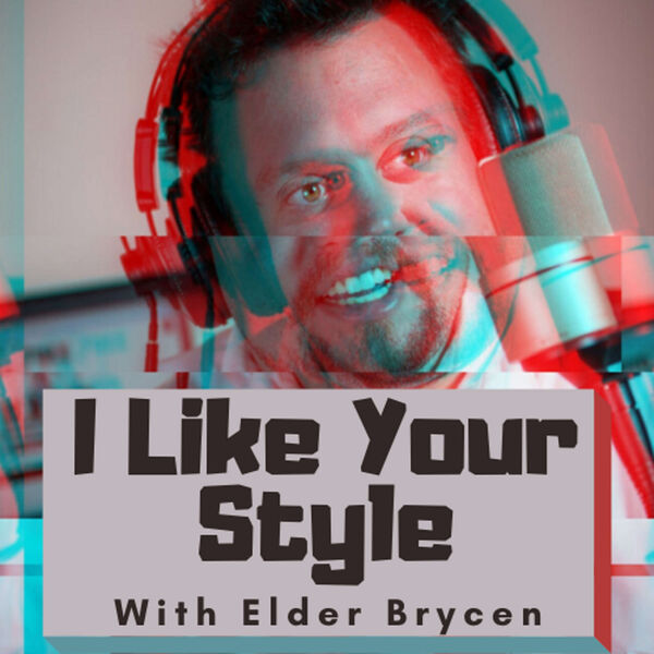 I Like Your Style with Elder Brycen Podcast Artwork Image