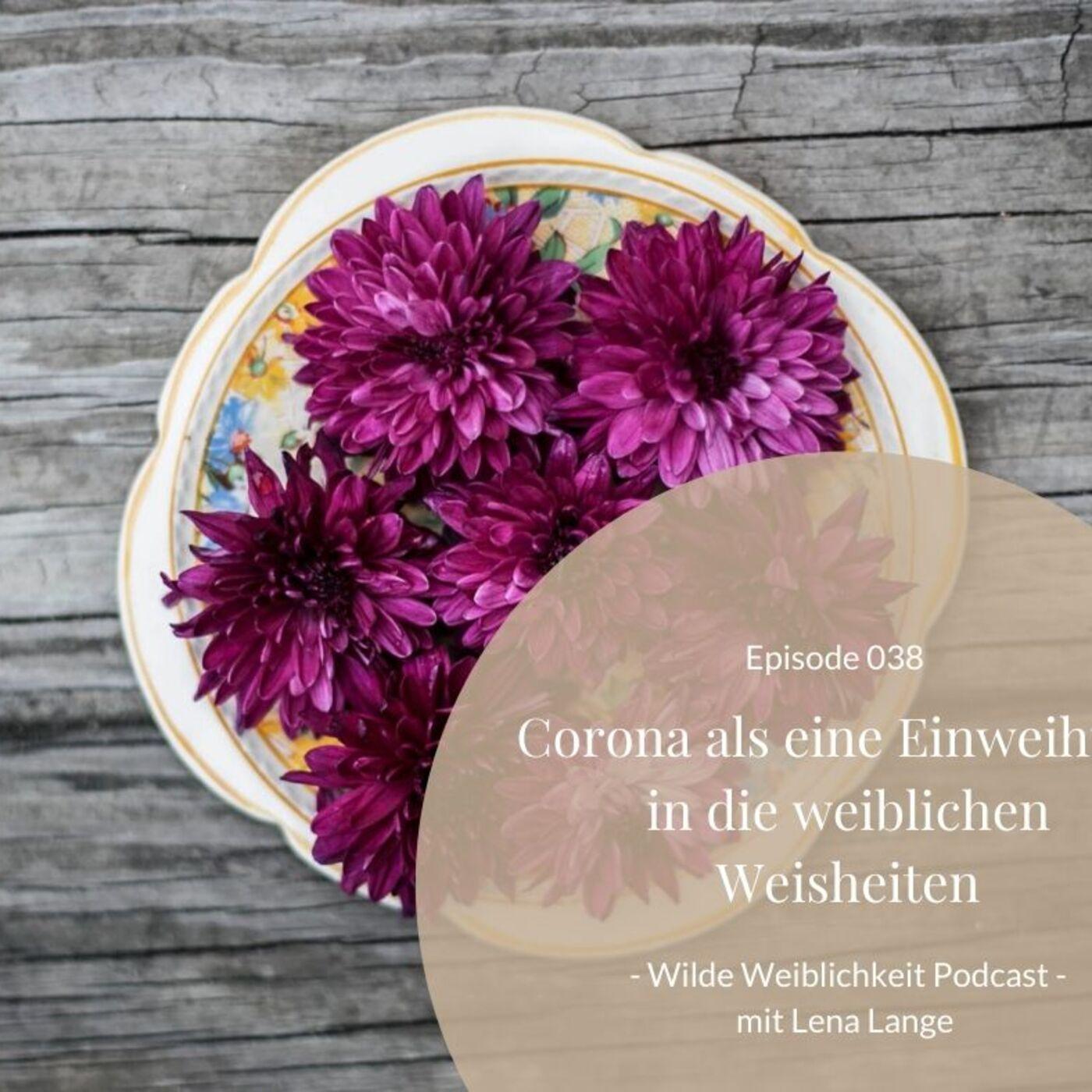 038: Corona als eine Einweihung in die weiblichen Weisheiten