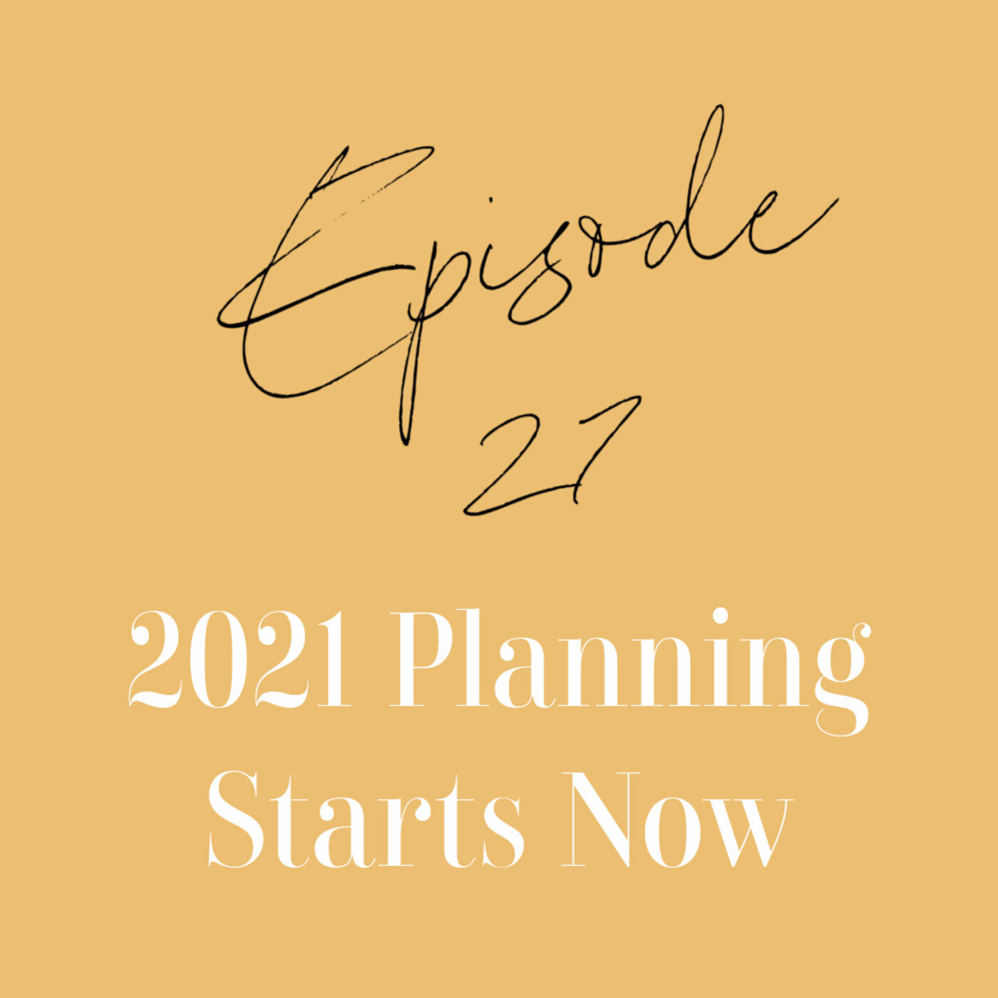 Episode 27: Planning for 2021 Starts Now