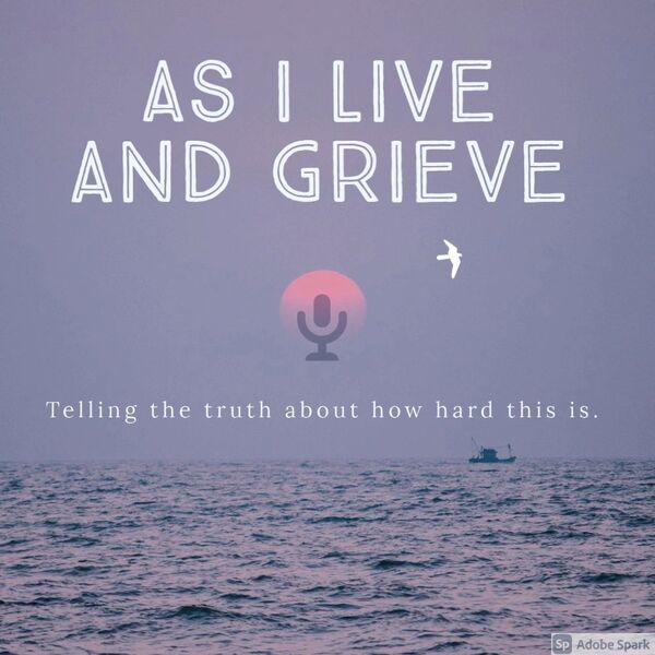 As I Live and Grieve Podcast Artwork Image