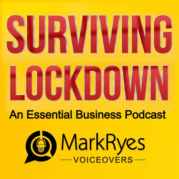 SURVIVING LOCKDOWN - an essential business podcast from Mark Ryes Voiceovers Podcast Artwork Image