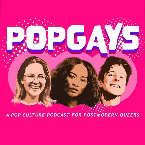 POPGAYS: A Pop Culture Podcast for Postmodern Queers Podcast Artwork Image