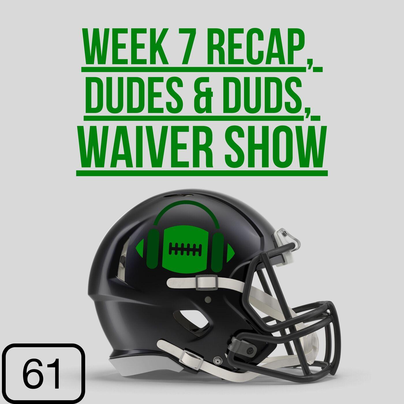 Week 7 Recap, Dudes & Duds + Waivers