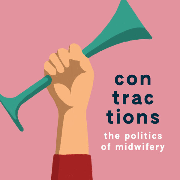contractions: the politics of midwifery Podcast Artwork Image