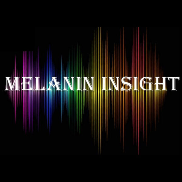 Melanin Insight Podcast Artwork Image
