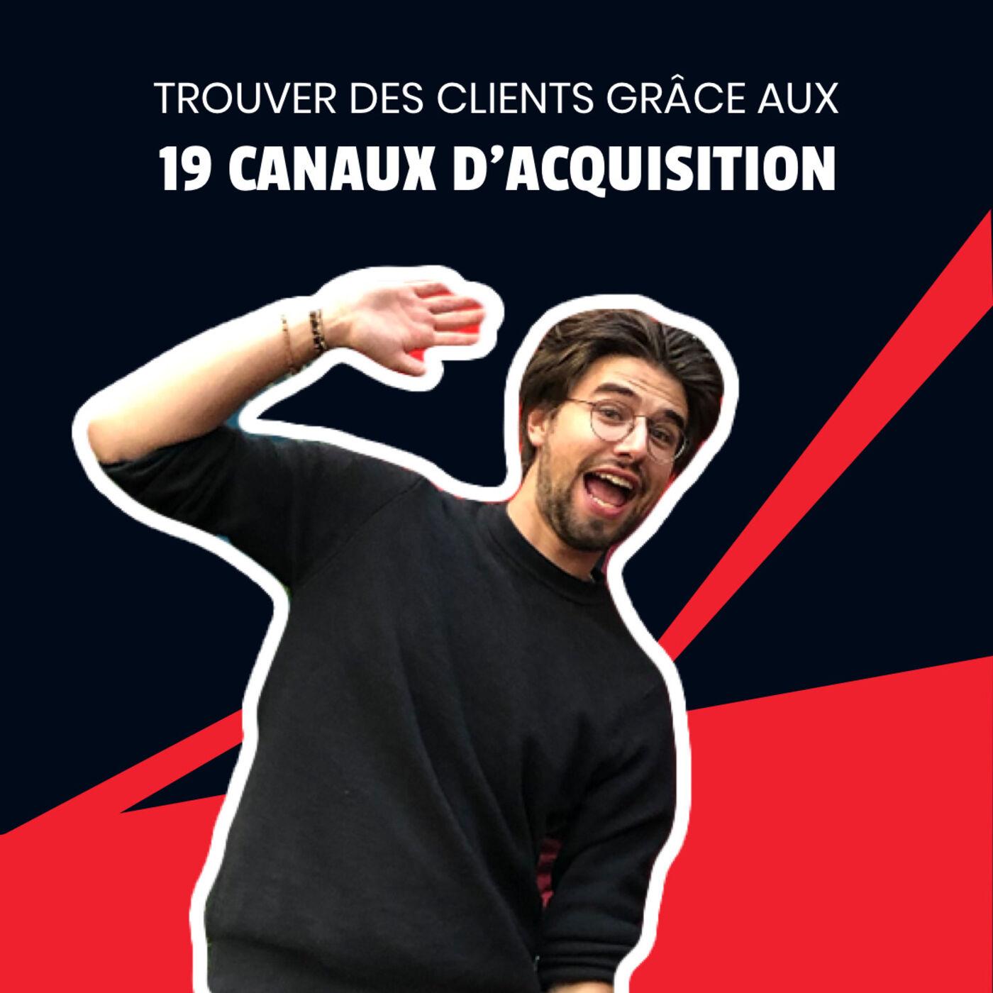 Episode bonus : Trouver des clients grâce aux 19 canaux d'acquisition I Saison 2 Koudetat Entreprendre