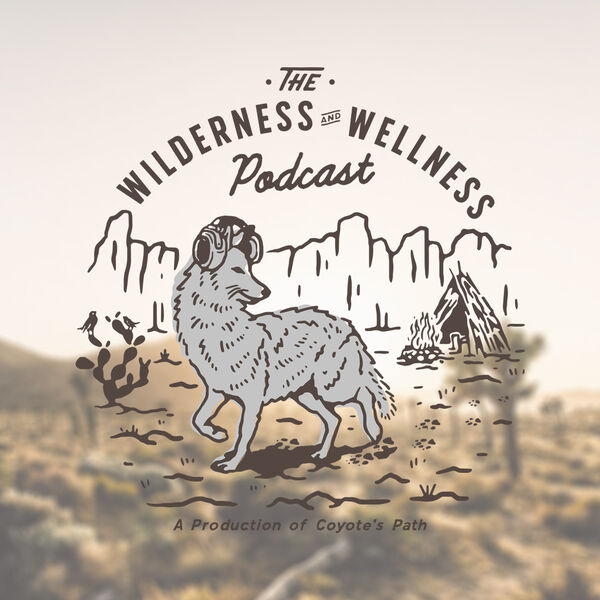 The Wilderness and Wellness Podcast Podcast Artwork Image