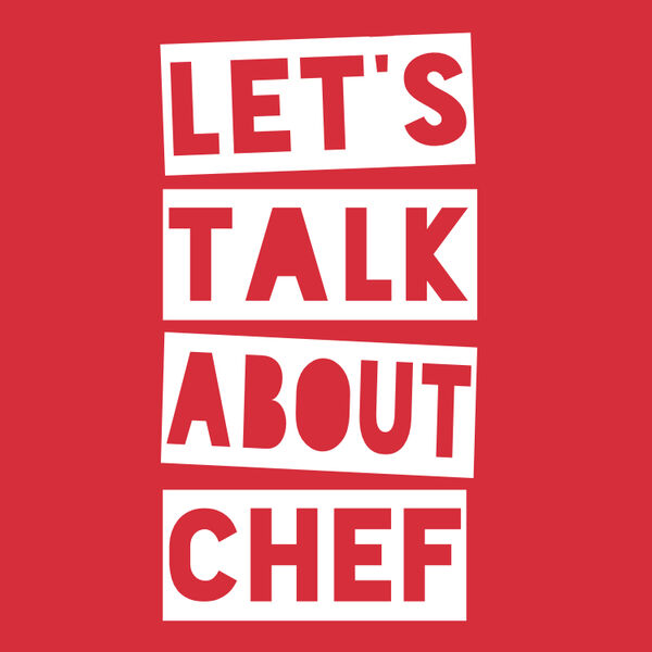 Let's Talk About Chef Podcast Artwork Image