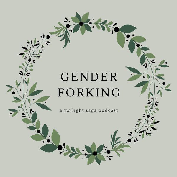 Gender Forking: a Twilight Saga Podcast Podcast Artwork Image