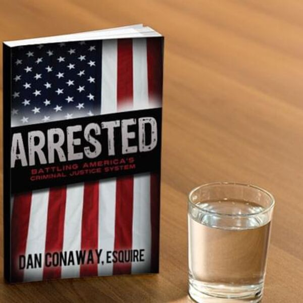 "Attorney and Author Dan Conaway and Mike Brooks Radio show ""Arrested"" Podcast Artwork Image"