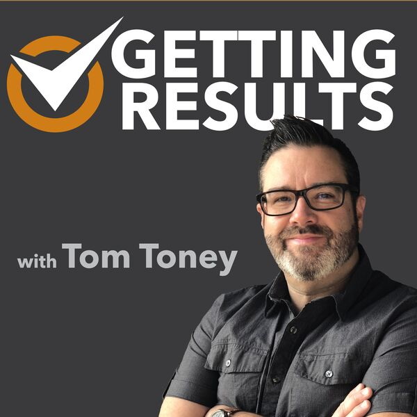 Getting Results with Tom Toney Podcast Artwork Image