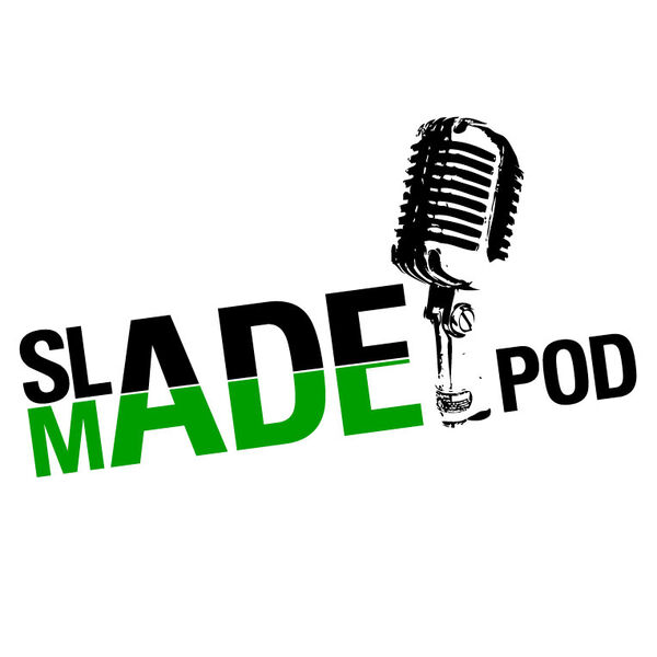 slademadepodcast Podcast Artwork Image